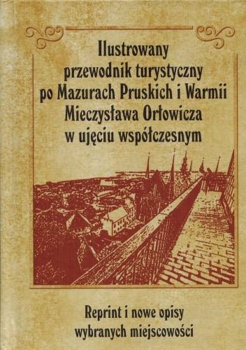 Okładka książki Ilustrowany przewodnik turystyczny po Mazurach Pruskich i Warmii Mieczysława Orłowicza w ujęciu współczesnym