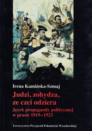 Okładka książki Judzi, zohydza, ze czci odziera. Język propagandy politycznej w prasie 1919 - 1923