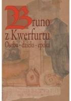 Bruno z Kwerfurtu. Osoba - dzieło - epoka