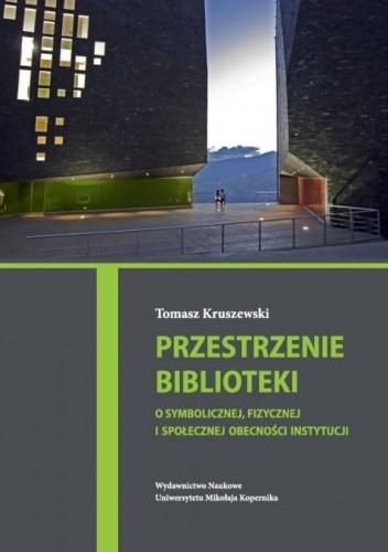 Okładka książki Przestrzenie biblioteki. O symbolicznej, fizycznej i społecznej obecności instytucji
