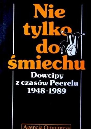 Okładka książki Nie tylko do śmiechu: Dowcipy z czasów Peerelu 1948-1989