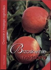 Okładka książki Brzoskwinie i nektaryny. Owoce z mojego ogródka