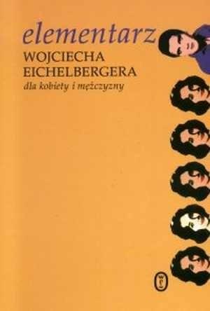 Okładka książki Elementarz Wojciecha Eichelbergera dla kobiety i mężczyzny