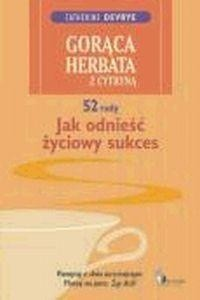 Okładka książki Gorąca herbata z cytryną. 52 rady jak odnieść życiowy sukces