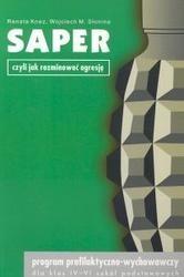 Okładka książki SAPER czyli jak rozminować agresję. Program profilaktyczno - wychowawczy dla klas IV-VI szkół podstawowych