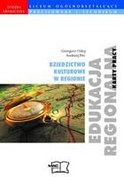 Okładka książki Edukacja regionalna - karty pracy, szkoła ponadginazjalna. Dziedzictwo kulturowe w regionie