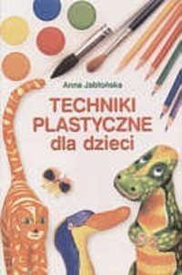 Okładka książki Techniki plastyczne dla dzieci