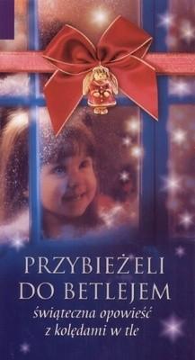 Okładka książki Przybieżeli do Betlejem. świąteczna opowieść z kolędami w tle
