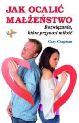 Okładka książki Jak ocalić małżeństwo. Rozwiązania, które przynosi miłość