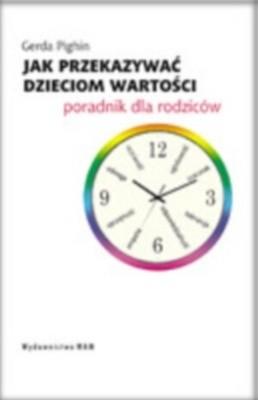 Okładka książki Jak przekazywać dzieciom wartości. Poradnik dla rodziców