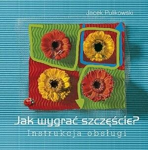 Okładka książki Jak wygrać szczęście? Instrukcja obsługi
