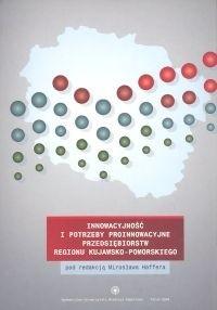 Okładka książki Innowacyjność i potrzeby proinnowacyjne przedsiębiorstw regionu kujawsko - pomorskiego