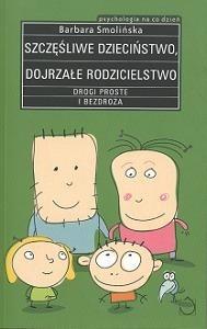 Okładka książki Szczęśliwe dzieciństwo. Dojrzałe rodzicielstwo. Drogi proste i bezdroża