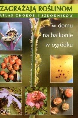 Okładka książki Zagrażają roślinom. Atlas chorób i szkodników