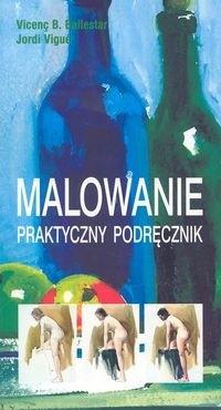 Okładka książki Malowanie. Praktyczny podręcznik
