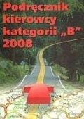 """Okładka książki Podręcznik kierowcy kategorii """"B"""" 2008"""