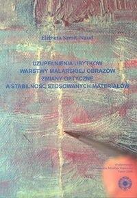 Okładka książki Uzupełnianie ubytków warstwy malarskiej obrazów. zmiany optyczne a stabilność stosowanych materiałów