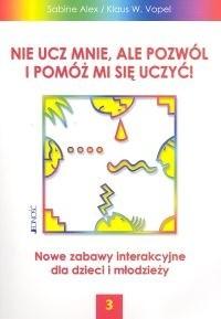 Okładka książki Nie ucz mnie ale pozwól i pomóż mi się uczyć 3