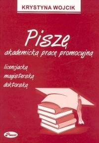 Okładka książki Piszę akademicką pracę promocyjną licencjacją magisterską doktorską