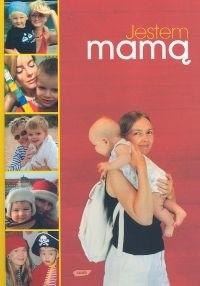 Okładka książki Jestem mamą. Zbiór prawdziwych historii o macierzyństwie