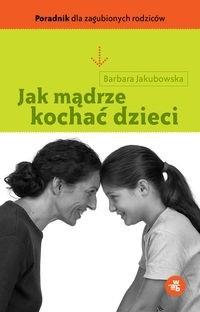 Okładka książki Jak mądrze kochać dzieci