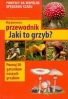 Okładka książki Mój pierwszy przewodnik. Jaki to grzyb?