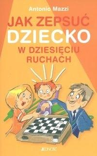 Okładka książki Jak zepsuć dziecko w dziesięciu ruchach
