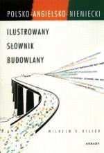 Okładka książki Polsko - angielsko - niemiecki Ilustrowany Słownik Budowlany