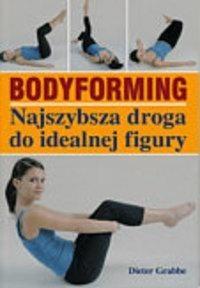 Okładka książki Bodyforming. Najszybsza droga do idealnej figury