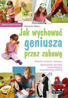 Okładka książki Jak wychować geniusza przez zabawę.