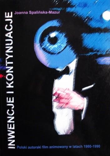 Okładka książki Inwencje i kontynuacje. Polski autorski film animowany w latach 1980-1990