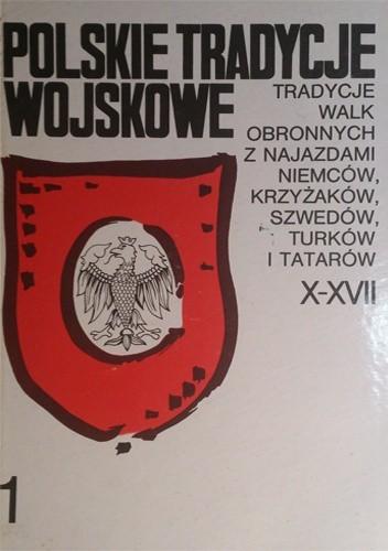 Okładka książki Polskie tradycje wojskowe. Tradycje walk obronnych z najazdami Niemców, Krzyżaków, Szwedów, Turków i Tatarów