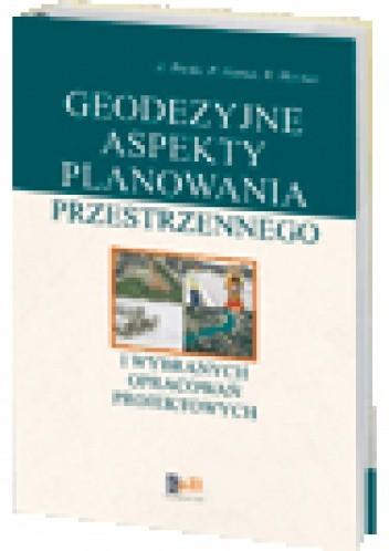 Okładka książki Geodezyjne aspekty planowania przestrzennego i wybranych opracowań projektowych