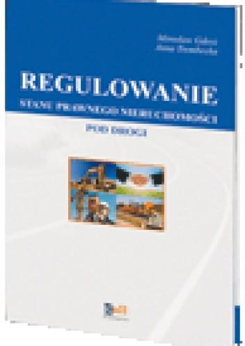 Okładka książki Regulowanie stanu prawnego nieruchomości pod drogi