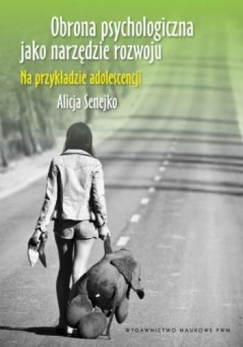 Okładka książki Obrona psychologiczna jako narzędzie rozwoju. Na przykładzie adolescencji
