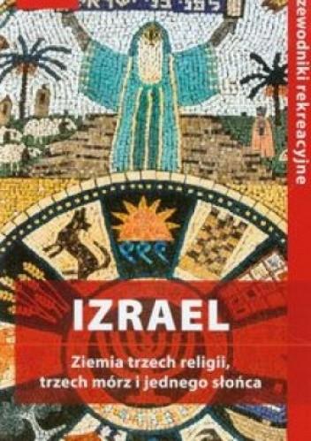 Okładka książki Izrael. Ziemia trzech religii, trzech mórz i jednego słońca. Przewodnik rekreacyjny.