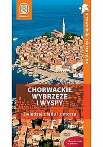 Okładka książki Chorwackie wybrzeże i wyspy. Zwiedzaj z lądu i z morza. Przewodnik rekreacyjny