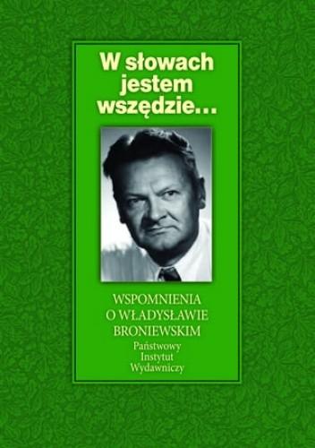 Okładka książki W słowach jestem wszędzie...Wspomnienia o Władysławie Broniewskim