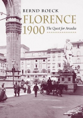 Okładka książki Florence 1900: The Quest for Arcadia