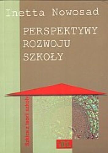 Okładka książki Perspektywy rozwoju szkoły. Szkice z teorii szkoły