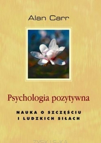 Okładka książki Psychologia pozytywna. Nauka o szczęściu i ludzkich siłach