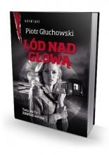 Lód nad głową - Piotr Głuchowski