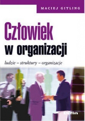 Okładka książki Człowiek w organizacji. Ludzie, struktury, organizacje