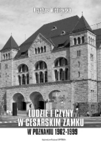 Okładka książki Ludzie i czyny w cesarskim zamku w Poznaniu (1962-1999)