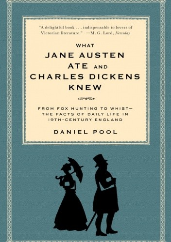 Okładka książki What Jane Austen Ate and Charles Dickens Knew. From Fox Hunting to Whist-the Facts of Daily Life in 19-Century England