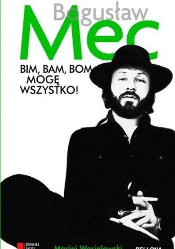 Okładka książki Bogusław Mec. Bim. Bam, Bom, Mogę Wszystko