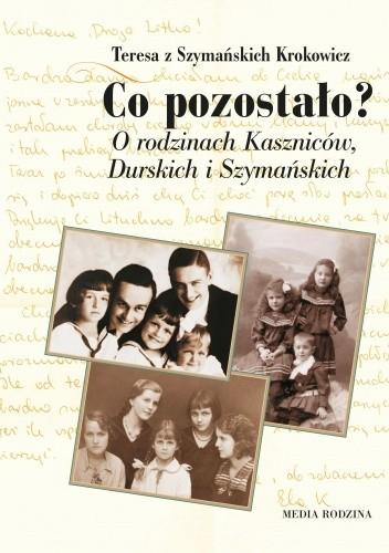 Okładka książki Co pozostało? O rodzinie Kaszniców, Durskich i Szymańskich