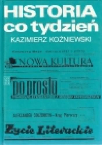 Okładka książki Historia co tydzień: szkice o tygodnikach społeczno-kulturalnych 1950-1990