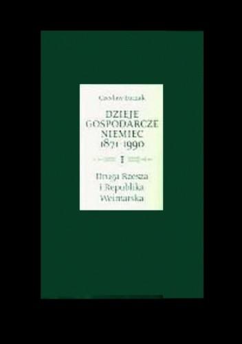 Okładka książki Dzieje gospodarcze Niemiec 1871-1990, t. 1: Dzieje gospodarcze Drugiej Rzeszy i Republiki Weimarskiej