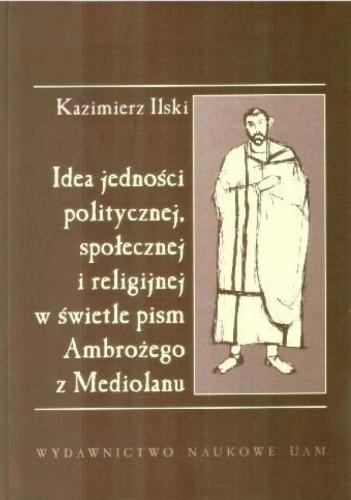 Okładka książki Idea jedności politycznej, społecznej i religijnej w świetle pism Ambrożego